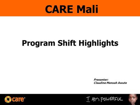 Program Shift Highlights Presenter: Claudine Mensah Awute CARE Mali.