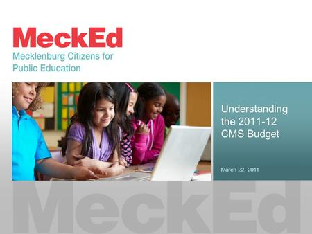 Understanding the 2011-12 CMS Budget March 22, 2011.
