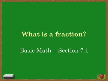 "What is a fraction? Basic Math – Section 7.1. Schedule Words to Know ""What is a fraction?"" Activity Practice Fraction Project Math Groups."