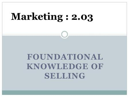 FOUNDATIONAL KNOWLEDGE OF SELLING