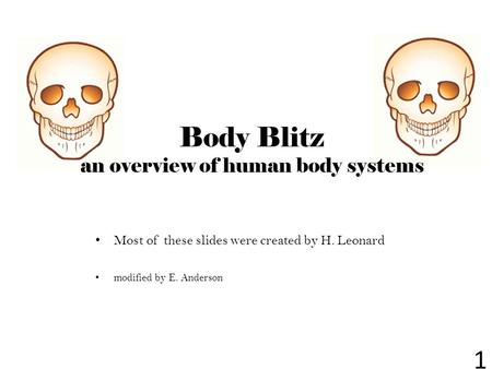Most of these slides were created by H. Leonard modified by E. Anderson 1 Body Blitz an overview of human body systems.