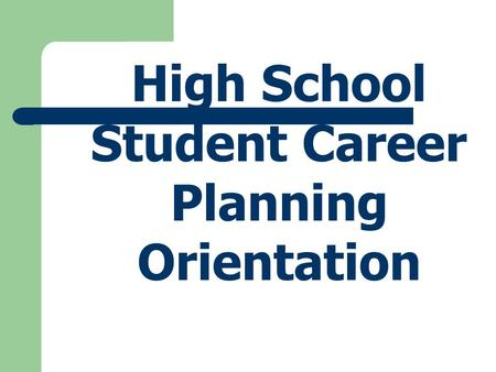 High School Student Career Planning Orientation 1.How many hours have you invested in school between grades 1-12? 2.Why do you go to school? 3. Is it.