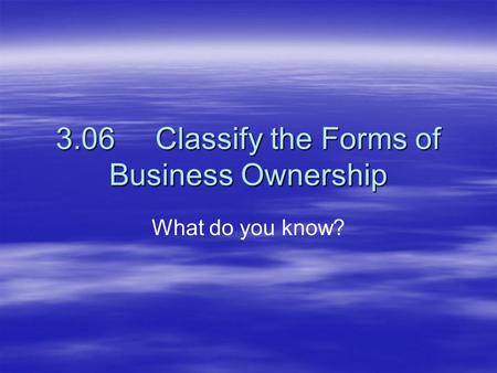 3.06 Classify the Forms of Business Ownership
