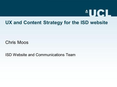 UX and Content Strategy for the ISD website Chris Moos ISD Website and Communications Team.