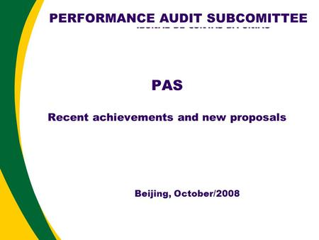 PAS Recent achievements and new proposals Beijing, October/2008 PERFORMANCE AUDIT SUBCOMITTEE.