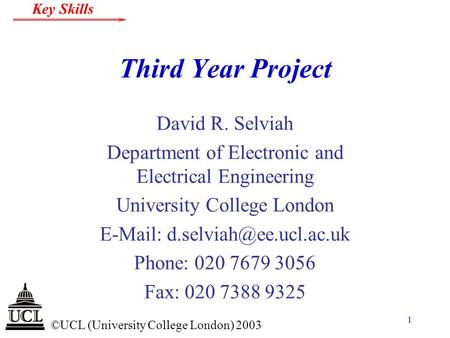 © ©UCL (University College London) 2003 Key Skills 1 Third Year Project David R. Selviah Department of Electronic and Electrical Engineering University.