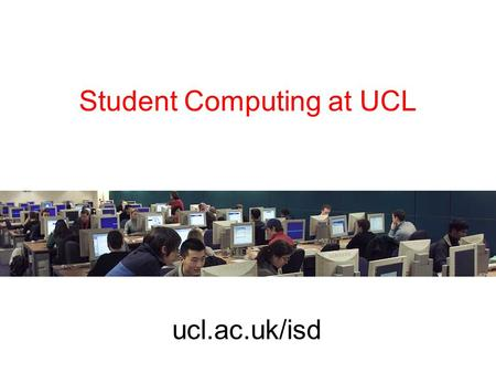 Student Computing at UCL ucl.ac.uk/isd. Registering 1.Enrol as UCL student 2.Get UCL ID card 3.Register for central IT services in Foster Court –Obtain.