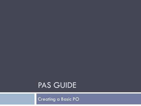 PAS GUIDE Creating a Basic PO. Add 1 to the Action Box and press Enter Main Menu.