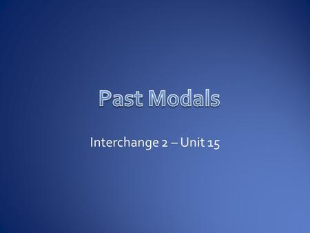 Past Modals Interchange 2 – Unit 15.