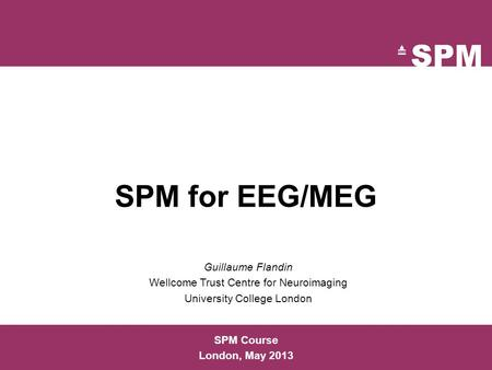 SPM for EEG/MEG Guillaume Flandin