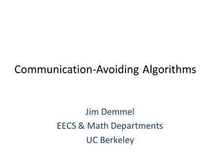 Communication-Avoiding Algorithms Jim Demmel EECS & Math Departments UC Berkeley.
