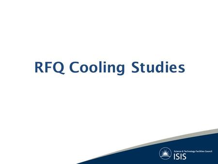 RFQ Cooling Studies. ANSYS Multiphysics Analysis Mesh and solve for resonant frequency of vacuum Use surface EM results to calculate surface heat loads.