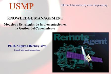 1 USMP PhD in Information Systems Engineering KNOWLEDGE MANAGEMENT Modelos y Estrategias de Implementación en la Gestión del Conocimiento Ph.D. Augusto.
