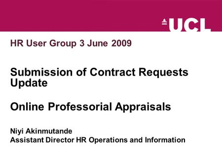 HR User Group 3 June 2009 Submission of Contract Requests Update Online Professorial Appraisals Niyi Akinmutande Assistant Director HR Operations and Information.