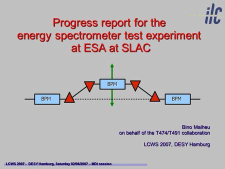 Progress report for the energy spectrometer test experiment at ESA at SLAC Bino Maiheu on behalf of the T474/T491 collaboration LCWS 2007, DESY Hamburg.