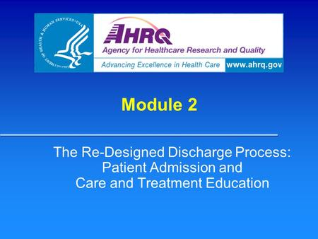 Module 2 The Re-Designed Discharge Process: Patient Admission and Care and Treatment Education Module 2 The Re-Designed Discharge Process: Patient.