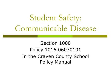 Student Safety: Communicable Disease Section 1000 Policy 1016.06070101 In the Craven County School Policy Manual.