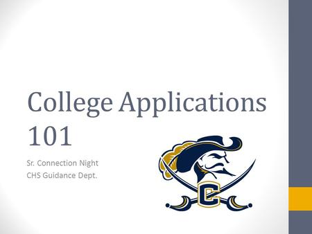 College Applications 101 Sr. Connection Night CHS Guidance Dept.