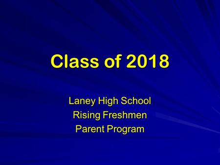 Class of 2018 Laney High School Rising Freshmen Parent Program.