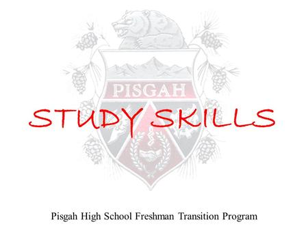 STUDY SKILLS Pisgah High School Freshman Transition Program.