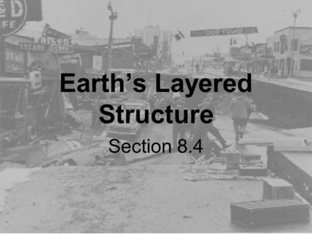 Earth's Layered Structure Section 8.4. Earth's layered structure Most knowledge of the interior of the Earth comes from the study of earthquake waves.