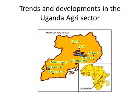 Trends and developments in the Uganda Agri sector.