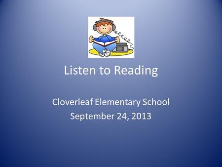 Listen to Reading Cloverleaf Elementary School September 24, 2013.