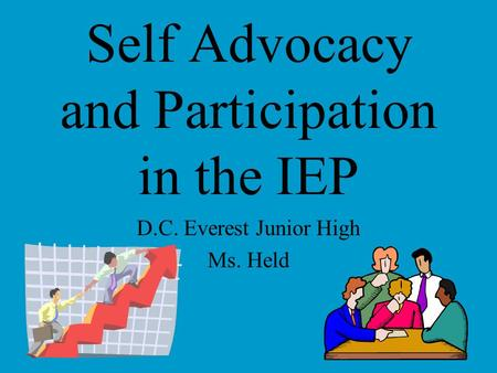Self Advocacy and Participation in the IEP D.C. Everest Junior High Ms. Held.