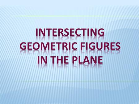 Two or more geometric figures intersect if they have one or more points in common The intersection is the set of points that the figures have in common.