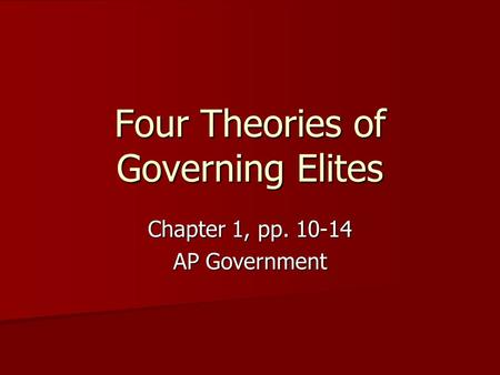 Four Theories of Governing Elites Chapter 1, pp. 10-14 AP Government.