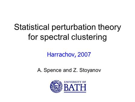 Statistical perturbation theory for spectral clustering Harrachov, 2007 A. Spence and Z. Stoyanov.