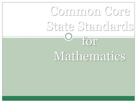 Common Core State Standards for Mathematics. Learning Targets Gain an awareness of the content and structure of the Common Core State Standards for Mathematics.
