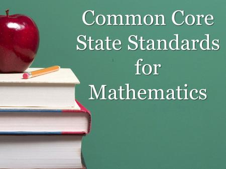 Common Core State Standards for Mathematics 1. Learning Targets Gain an awareness of the content and structure of the Common Core State Standards for.