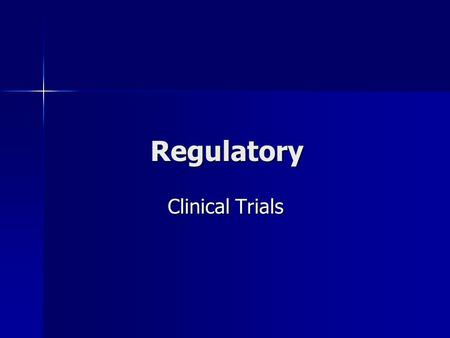 Regulatory Clinical Trials Clinical Trials. Clinical Trials Definition: research studies to find ways to improve health Definition: research studies to.