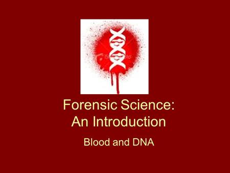 Forensic Science: An Introduction Blood and DNA. Blood Components Formed Elements (cells) – 45% –Erythrocytes - Red Blood Cells carry oxygen –Leukocytes.