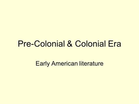 Pre-Colonial & Colonial Era Early American literature.