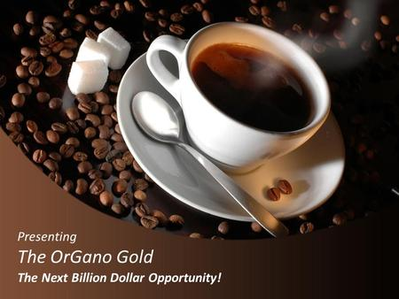 The OrGano Gold Presenting The Next Billion Dollar Opportunity!
