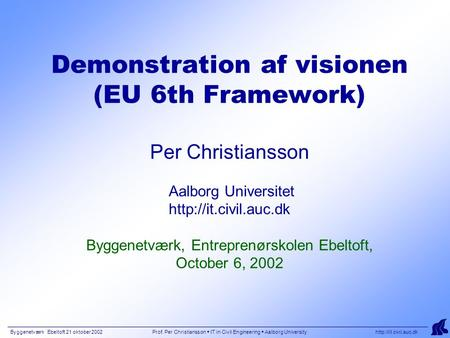 Byggenetværk Ebeltoft 21 oktober 2002 Prof. Per Christiansson  IT in Civil Engineering  Aalborg University  Demonstration af visionen.