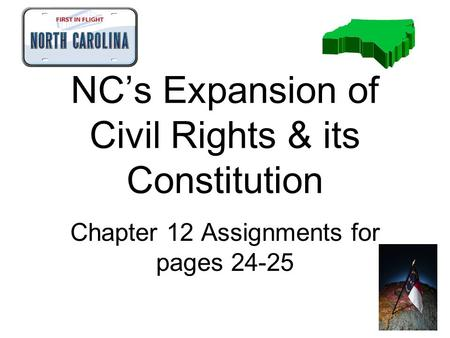 NC's Expansion of Civil Rights & its Constitution Chapter 12 Assignments for pages 24-25.