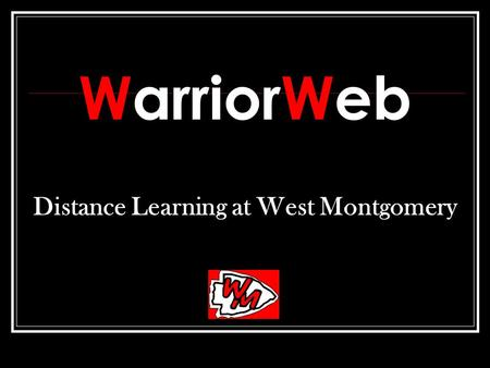 Distance Learning at West Montgomery WarriorWeb. Distance Learning at West Montgomery Provides students with opportunities beyond what is offered on campus.