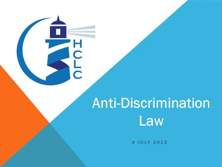 4 JULY 2013 Anti-Discrimination Law. The information provided in this session is for information purposes only. It must not be relied on as legal advice.