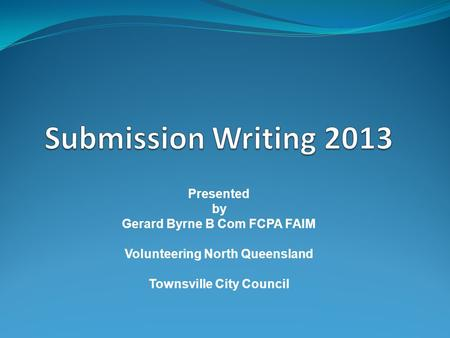 Presented by Gerard Byrne B Com FCPA FAIM Volunteering North Queensland Townsville City Council.