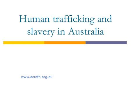 Human trafficking and slavery in Australia www.acrath.org.au.