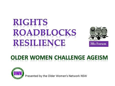 Presented by the Older Women's Network NSW 3Rs Forum.