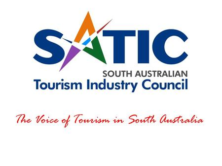 The Voice of Tourism in South Australia. OUR MISSION MEMBERSHIP BENEFITS  Representation  Business Improvements  Business Education & Skill Solutions.