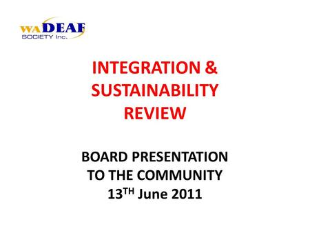 INTEGRATION & SUSTAINABILITY REVIEW BOARD PRESENTATION TO THE COMMUNITY 13 TH June 2011.
