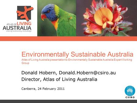Environmentally Sustainable Australia Atlas of Living Australia presentation to Environmentally Sustainable Australia Expert Working Group Donald Hobern,