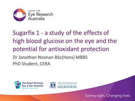 Sugarfix 1 - a study of the effects of high blood glucose on the eye and the potential for antioxidant protection Dr Jonathan Noonan BSc(Hons) MBBS PhD.
