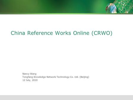 China Reference Works Online (CRWO) Nancy Wang Tongfang Knowledge Network Technology Co. Ltd. (Beijing) 12 July, 2010.