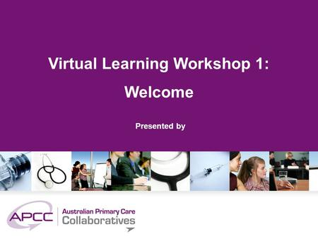 Virtual Learning Workshop 1: Welcome Presented by.